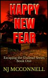 Happy New Fear: Escaping the Undead Series Book One - N J McConnell