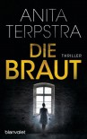 Die Braut: Thriller - Anita Terpstra, Simone Schroth