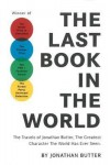 The Last Book in the World: The Travels of Jonathan Butter, the Greatest Character the World Has Ever Seen - Jonathan Butter