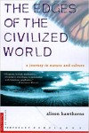 The Edges of the Civilized World a journey in nature and culture - Alison Hawthorne Deming