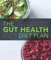 The Gut Health Diet Plan: Recipes to Restore Digestive Health and Boost Wellbeing - Christine Bailey