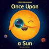 Little Astronomer: Once Upon a Sun - Julia Lela Stilchen