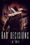 Bad Decisions (Agent Juliet #1) - E. M. Smith