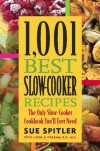 1,001 Best Slow-Cooker Recipes: The Only Slow-Cooker Cookbook You'll Ever Need - Sue Spitler, Linda R. Yoakam