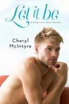 Let It Be (A Sometimes Never novella) - Cheryl McIntyre, Dawn Decker