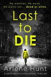 Last to Die: A gripping psychological thriller - Arlene Hunt