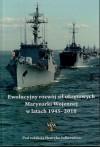 Ewolucyjny rozwój sił okrętowych Marynarki Wojennej w latach 1945-2010 - Henryk Sołkiewicz