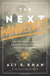 The Next Pandemic: On the Front Lines Against Humankind's Gravest Dangers - Ali Khan, William Patrick