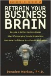 Retrain Your Business Brain: Outsmart the Corporate Competition - Donalee Markus, Pat Taylor