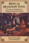 Hints on Household Taste: The Classic Handbook of Victorian Interior Decoration - Charles L. Eastlake