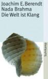 Nada Brahma: Die Welt ist Klang - Joachim Ernst Berendt
