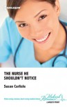 The Nurse He Shouldn't Notice - Susan Carlisle