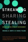 Streaming, Sharing, Stealing: Big Data and the Future of Entertainment  - Michael D.  Smith, Rahul Telang