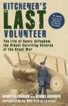 Kitchener's Last Volunteer: The Life of Henry Allingham, the Oldest Surviving Veteran of the Great War - Henry Allingham, Dennis Goodwin