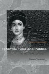 Terentia, Tullia and Publilia: The Women of Cicero's Family - Susa Treggiari