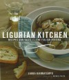 A Ligurian Kitchen: Recipes And Tales from the Italian Riviera - Laura Giannatempo
