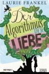 Der Algorithmus der Liebe: Roman - Laurie Frankel