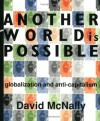 Another World Is Possible: Globalization and Anti-Capitalism - David McNally