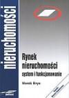 Rynek Nieruchomości. System i Funkcjonowanie - Bryx Marek