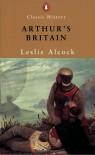 Arthur's Britain - Leslie Alcock