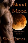 Blood Moon (Moonstruck, #1) - Silver James