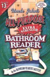 Uncle John's All-Purpose Extra-Strength Bathroom Reader (Uncle John's Bathroom Reader #13) - Bathroom Readers' Institute
