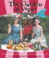 The Garden of Vegan: How It All Vegan Again! - Tanya Barnard, Sarah Kramer