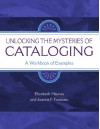Unlocking the Mysteries of Cataloging: A Workbook of Examples (Library & Information Science Text Series) - Elizabeth Haynes