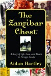 The Zanzibar Chest: A Story of Life, Love, and Death in Foreign Lands - Aidan Hartley