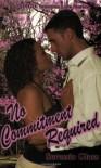 No Commitment Required (Indigo: Sensuous Love Stories) - Seressia Glass