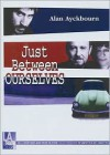 Just Between Ourselves - Alan Ayckbourn