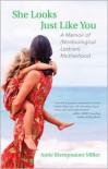 She Looks Just Like You: A Memoir of (Nonbiological Lesbian) Motherhood - Amie Klempnauer Miller