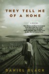 They Tell Me of a Home: A Novel - Daniel Black
