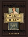 Mable Riley: A Reliable Record of Humdrum, Peril, and Romance - Marthe Jocelyn