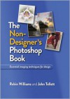 The Non-Designer's Photoshop Book - Robin P. Williams, John Tollett