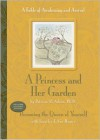 A Princess and Her Garden: A Fable of Awakening and Arrival - Patricia R. Adson