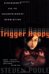 Trigger Happy: Videogames and the Entertainment Revolution - Steven Poole