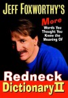 Jeff Foxworthy's Redneck Dictionary II: More Words You Thought You Knew the Meaning Of - Jeff Foxworthy