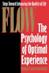 Flow: The Psychology of Optimal Experience - Mihaly Csikszentmihalyi