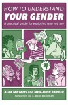 How to Understand Your Gender: A Practical Guide for Exploring Who You Are - Alex Iantaffi, Meg-John Barker