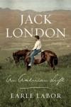 Jack London: An American Life - Earle Labor