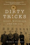 Dirty Tricks: Nixon, Watergate, and the CIA - Shane O'Sullivan