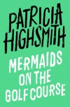 Mermaids on the Golf Course: Stories - Patricia Highsmith