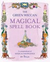 The Green Wiccan Magical Spell Book: A compendium of Magical Knowledge - Silja