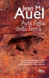 Ayla figlia della Terra - Jean M. Auel, Silvia Stefani