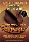 Why Did It Have To Be Snakes: From Science to the Supernatural, The Many Mysteries of Indiana Jones - Lois H. Gresh, Robert E. Weinberg