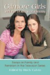 Gilmore Girls and the Politics of Identity: Essays on Family and Feminism in the Television Series - Ritch Calvin