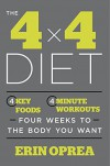 The 4 x 4 Diet: 4 Key Foods, 4-Minute Workouts, Four Weeks to the Body You Want - Erin Oprea, Carrie Underwood