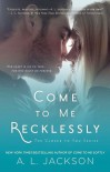 Come to Me Recklessly - A.L. Jackson