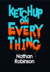 Ketchup on Everything - Nathan Robinson